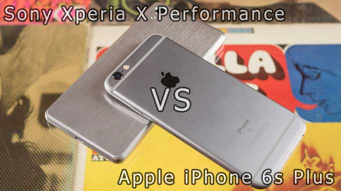 Migliori smartphone – Sony Xperia X Performance vs iPhone 6s Plus: confronto con foto!