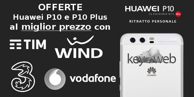 Offerte Huawei P10 e P10 Plus al miglior prezzo con TIM, Wind, Tre e Vodafone