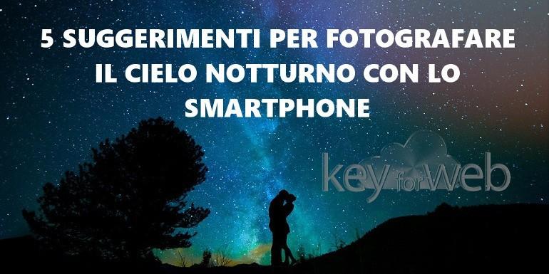 5 suggerimenti per fotografare il cielo notturno con lo smartphone