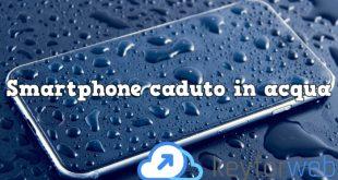 Guida al recupero di uno smartphone caduto in acqua!