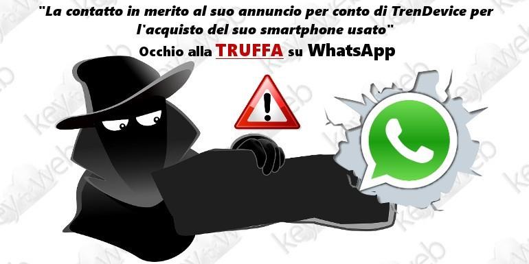 """""""La contatto in merito al suo annuncio per conto di TrenDevice per l'acquisto del suo smartphone usato"""", occhio alla truffa su WhatsApp"""
