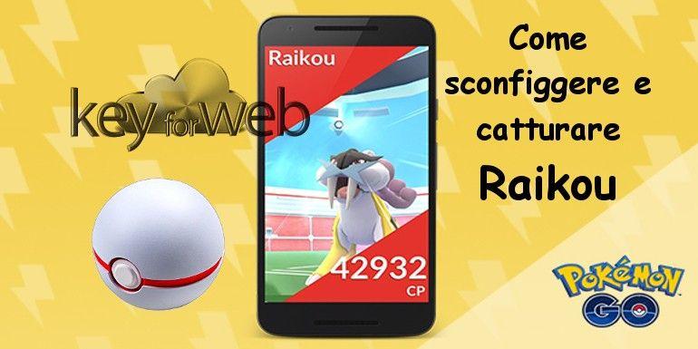 Pokémon GO, come sconfiggere e catturare Raikou