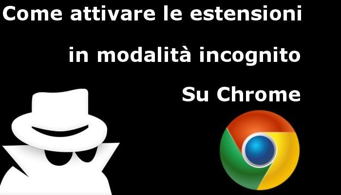 Come usare le estensioni Chrome in Incognito