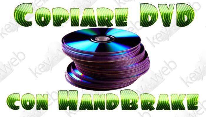 Ecco come copiare DVD usando Handbrake