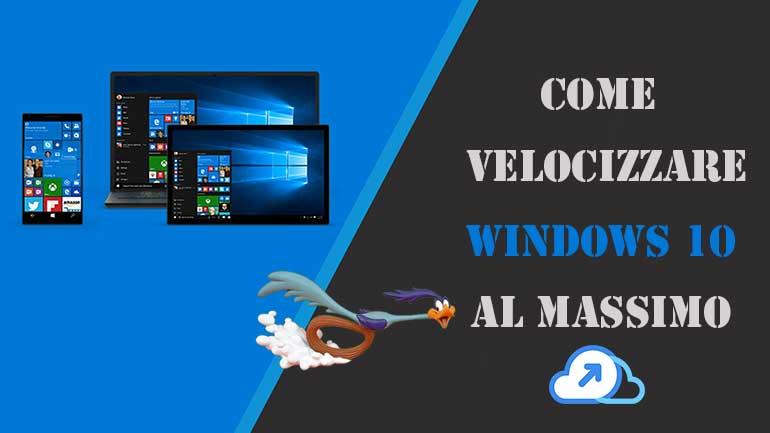 Come velocizzare windows 10 al massimo – Guida