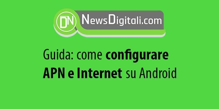 Guida: come come configurare APN e Internet su Android